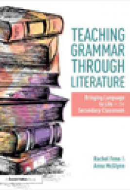 Teaching grammar through literature : bringing language to life in the secondary classroom