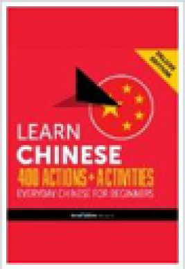 Learn Chinese + 400 actions + activities : everyday Chinese for beginners