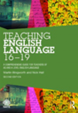 Teaching English language 16-19 : a comprehensive guide for teachers of AS and A level English language